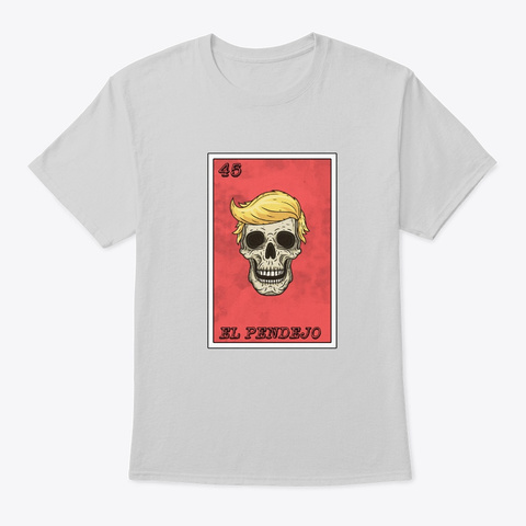 Trump El Pendejo Loteria Resist Protest  Light Steel T-Shirt Front