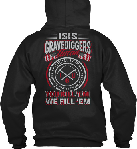 Isis Gravediggers Union Local 1776 United States Of America You Kill'em We Fill 'em Black T-Shirt Back