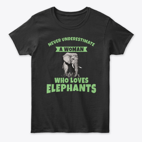 Never Underestimate A Woman Elephant T Black T-Shirt Front