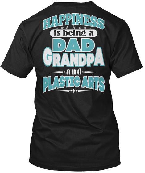 Happiness Dad Grandpa Plastic Arts Job Shirts Black T-Shirt Back