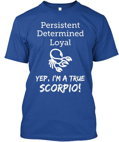 Persistent Determined Loyal Yep, I'm A True Scorpio! Deep Royal T-Shirt Front