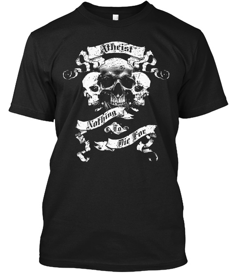 Atheist Nothing To Die For Black T-Shirt Front
