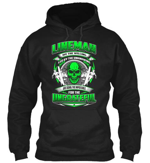Lineman  We The Willing Ungrateful Black T-Shirt Front