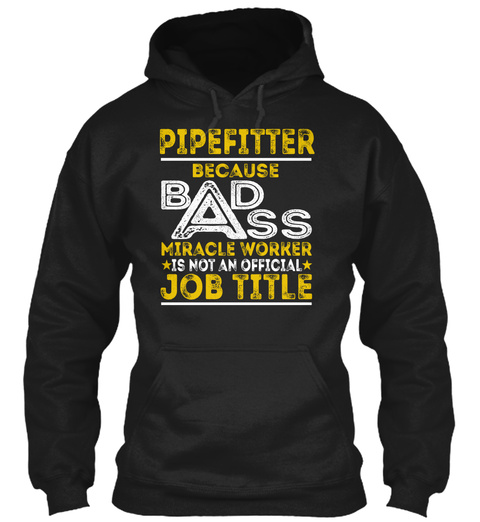 Pipefitter Because Badass Miracle Worker Is Not An Official Job Title Black T-Shirt Front