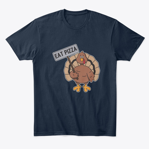 Eat Pizza Not Turkey Gift New Navy T-Shirt Front