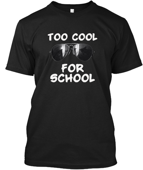 Too Cool For School Funny T Shirt Black áo T-Shirt Front