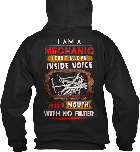 I Am A Mechanic I Don't Have An Inside Voice Just A Mouth With No Filter Black T-Shirt Back