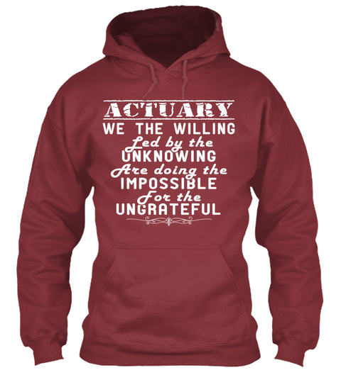 Actuary We The Willing Led By The Unknowing Are Doing The Impossible For The Ungrateful Maroon T-Shirt Front