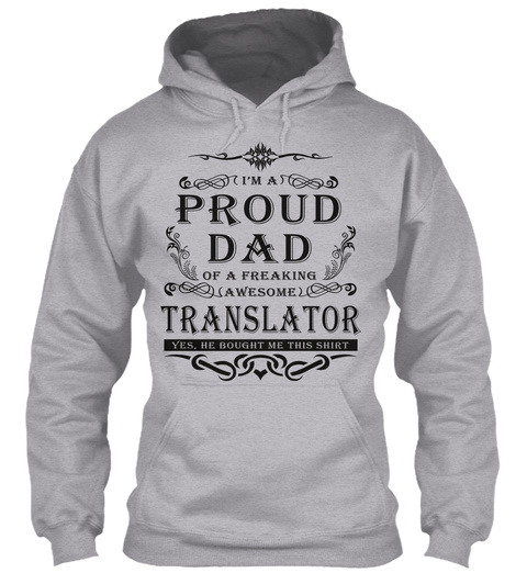 I M A Proud Dad Of A Freaking Awesome Translator Yes He Bought Me This Shirt Sport Grey T-Shirt Front