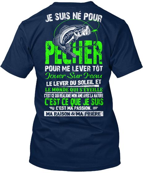 Je Suis Ne Pour Pecher Pour Me Lever Tot Jouer Sur Jeau Le Lever Du Soleil Et Le Monde Qui S Eveille Cest Ce Cue Je... Navy T-Shirt Back