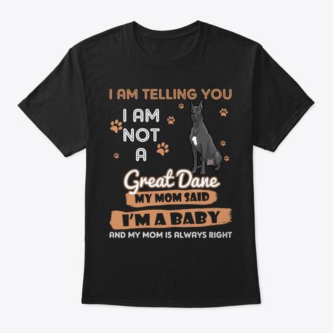 Great Dane Dog I'm Telling My Mom Black T-Shirt Front