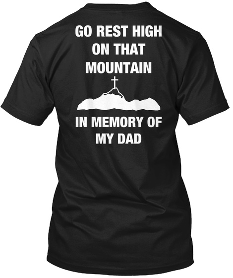 Go Rest High On That Mountain In Memory Of My Dad Black T-Shirt Back