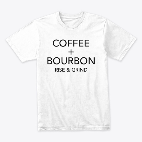 Coffee + Bourbon [Light] White T-Shirt Front