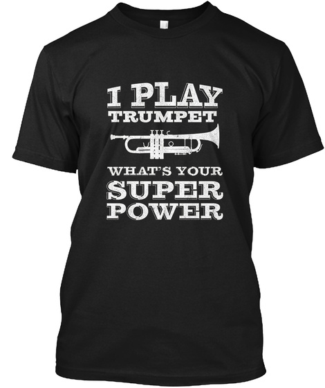 I Play Trumpet Whats Your Super Power Black T-Shirt Front