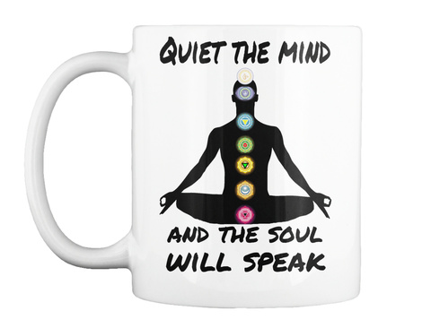 Quiet The Mind And The Soul Will Speak White T-Shirt Front
