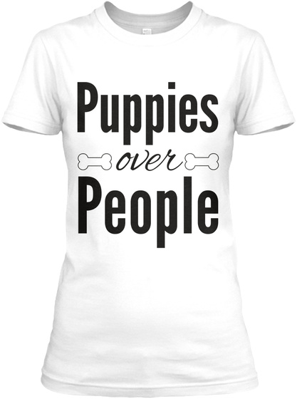 Puppies Over People White T-Shirt Front