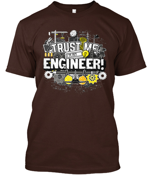 Trust Me I'm An Engineer Dark Chocolate T-Shirt Front