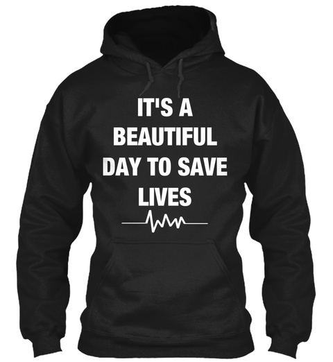 It's A Beautiful Day To Save Lives Black T-Shirt Front