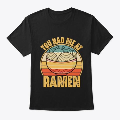 You Had Me At Ramen Vintage Shirt Black T-Shirt Front