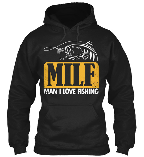 Milf Man I Love Fishing  Black T-Shirt Front