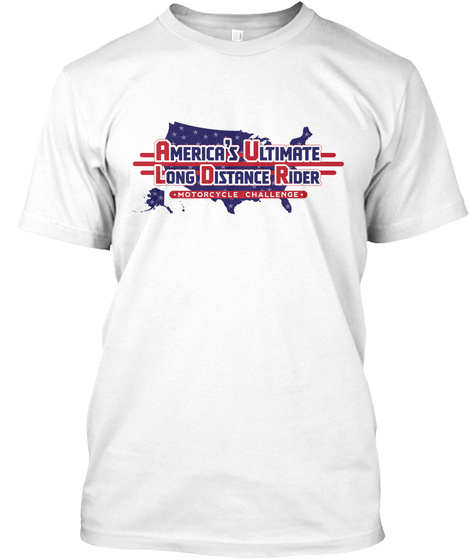 America's Ultimate Long Distance Rider Motorcycle Challenge White T-Shirt Front