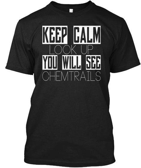 Keep Calm Look Up You Will See Chemtrails Black T-Shirt Front