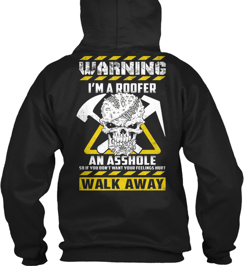 Warning I'm A Roofer An Asshole So If You Don't Want Your Feelings Hurt Walk Away Black T-Shirt Back