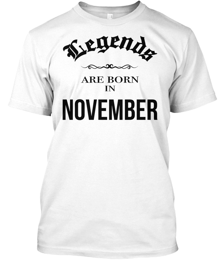 f4bb81d9 Birthday Legends Are Born In November Hanes Tagless Tee T-Shirt | eBay
