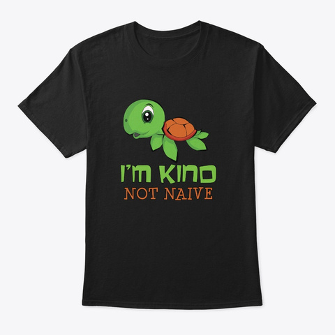 Kind Not Naive Turtle Personality Black T-Shirt Front
