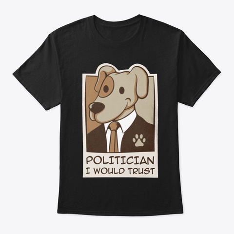 Politician I Would Trust Black T-Shirt Front