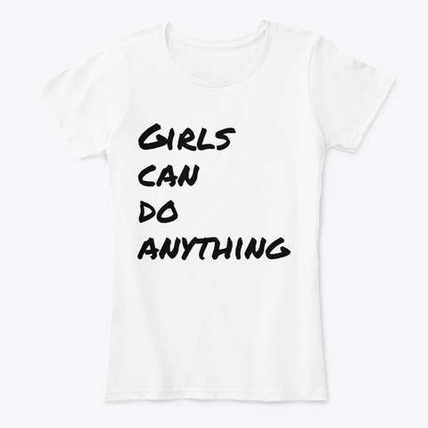 Girls Can Do Anything White T-Shirt Front