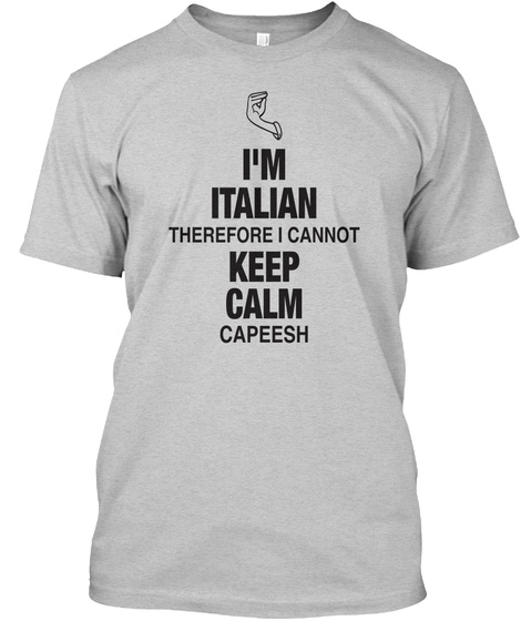 Im Italian Therefore I Cannot Keep Calm Capeesh Light Steel T-Shirt Front