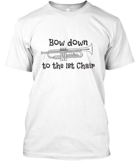 Bow Down To The 1st Chair White T-Shirt Front