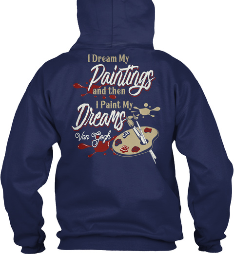 I Dream My Paintings And Then I Paint My Dreams Van Gogh Navy T-Shirt Back