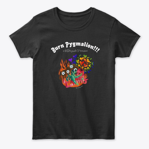 Burn Pygmalion!!! Black T-Shirt Front