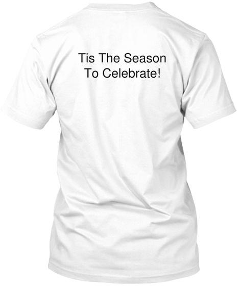 Tis The Season To Celebrate! White T-Shirt Back