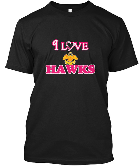 I Love Hawks Black T-Shirt Front