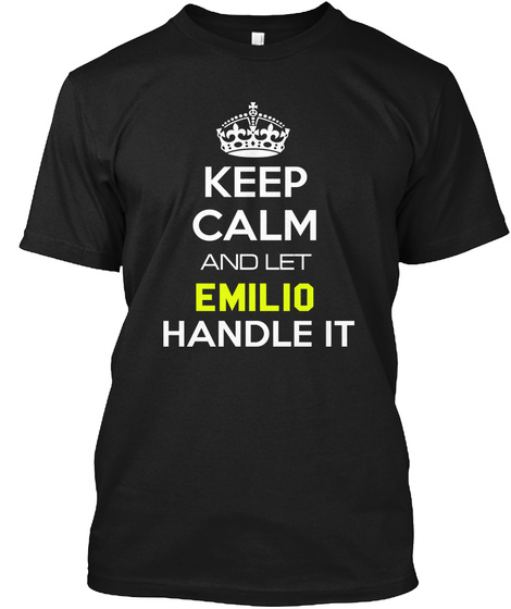 Keep Calm And Let Emilio Handle It Black T-Shirt Front