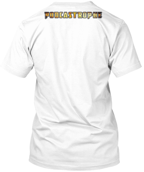 Podcastrophe White T-Shirt Back