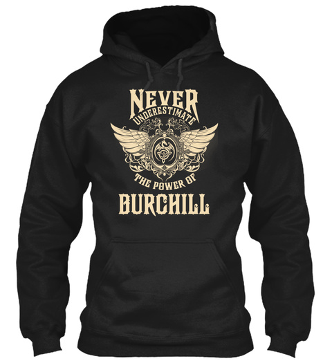 Never Underestimate The Power Of Burchill Black T-Shirt Front