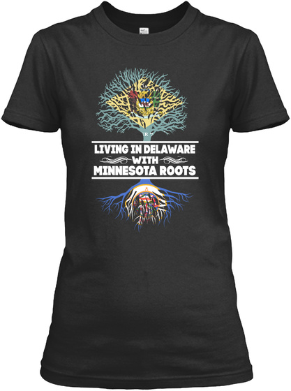Living In Delaware With Minnesota Roots Black T-Shirt Front