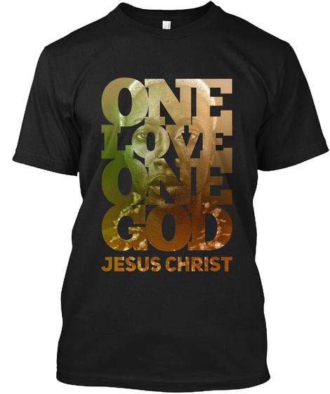 One Love One God Jesus Christ Black T-Shirt Front