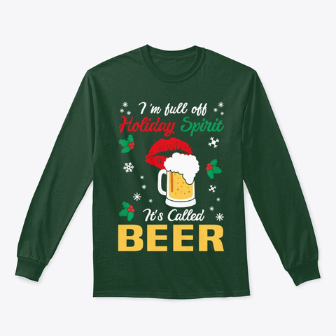 I'm Full Of Holiday Spirit Drinking Beer Forest Green T-Shirt Front