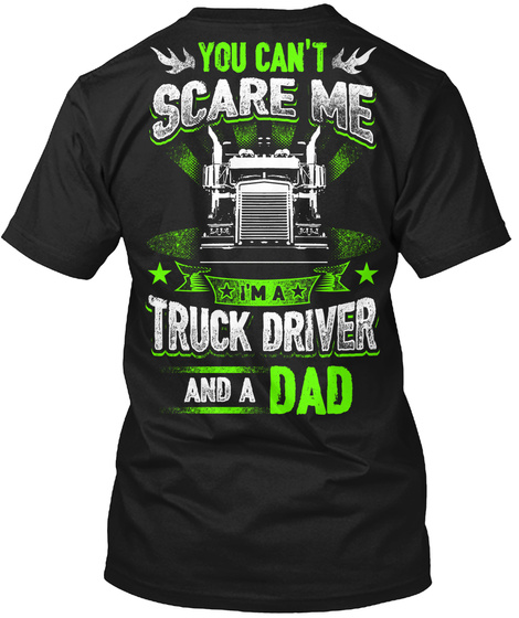 Trucker You Can't Scare Me I'm A Truck Driver And A Dad Black T-Shirt Back