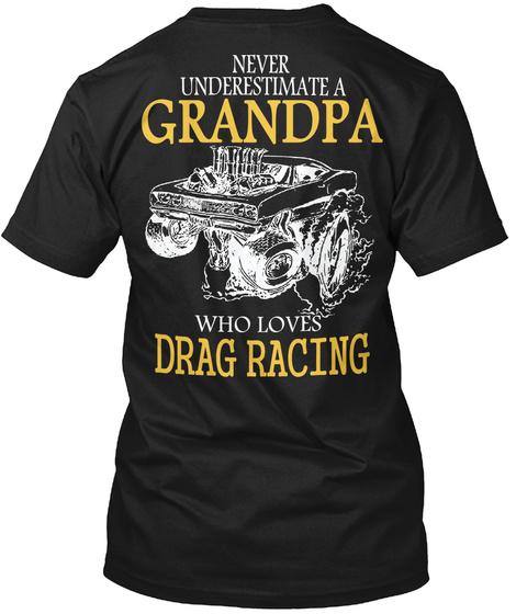 Never Underestimate A Grandpa Who Loves Drag Racing Black T-Shirt Back