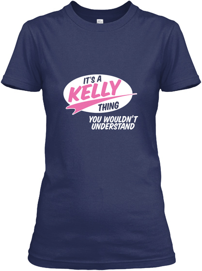 It's A Kelly Thing You Wouldn't Understand Navy T-Shirt Front
