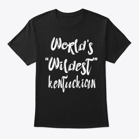 Wildest Kentuckian Shirt Black T-Shirt Front