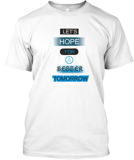 Hope For  A Better Tomorrow White T-Shirt Front