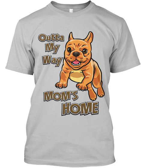 Outrageous My Way Mom's Home Sport Grey T-Shirt Front