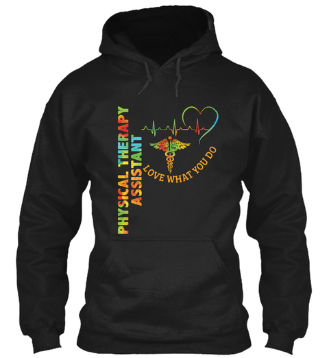 Physical Therapy Assistant Love What You Do Black T-Shirt Front